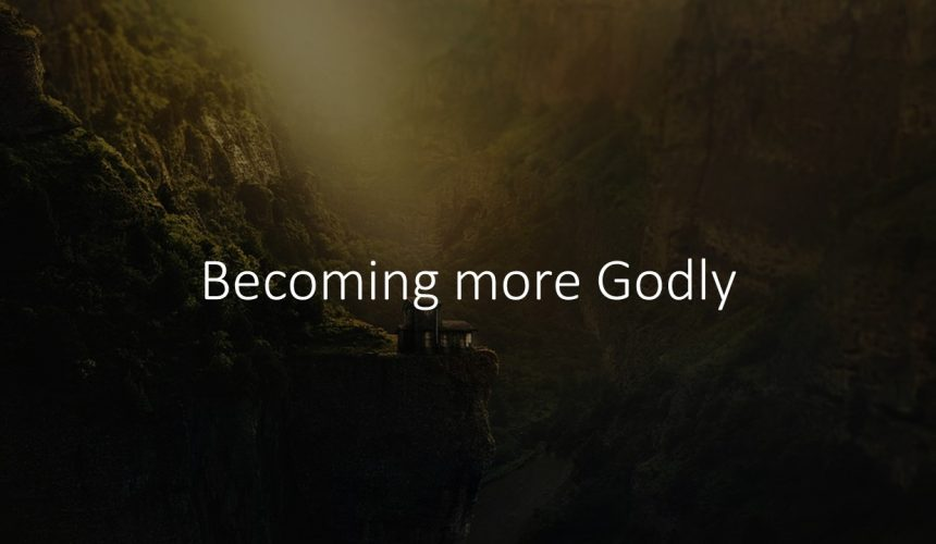 Becoming More Godly