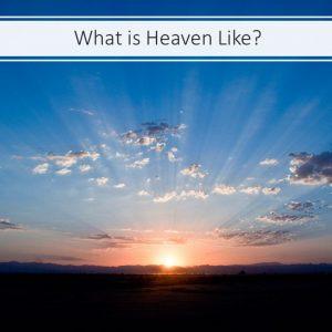 What is Heaven Like