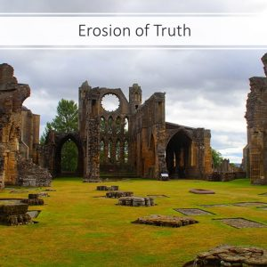 The Erosion of Truth