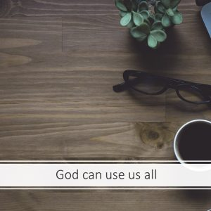 God Can Use Us