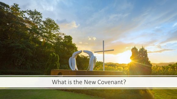 What is the New Covenant?
