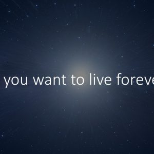 Do You Want to Live Forever