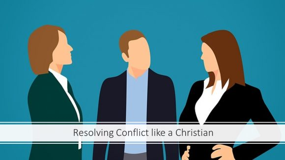 Resolving Conflict Like a Christian