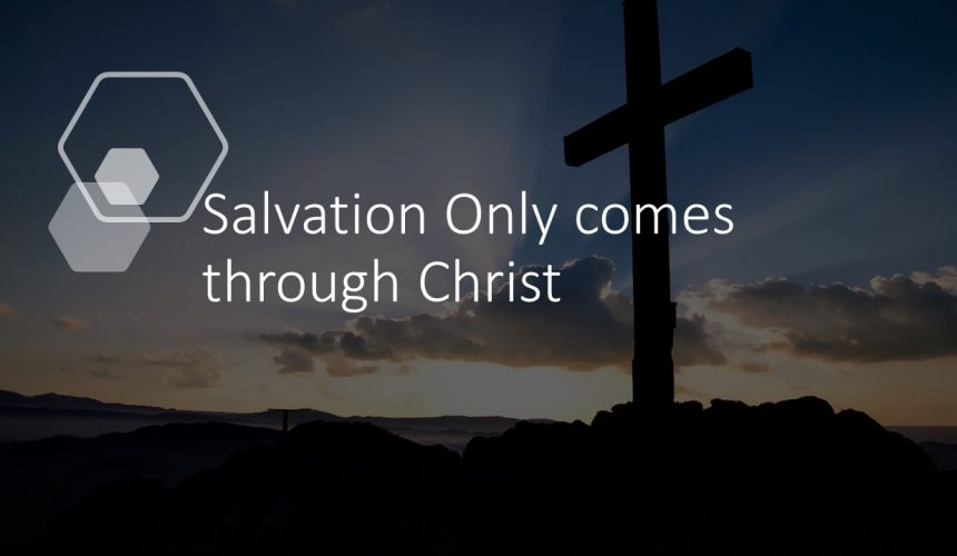 Salvation Only comes through Christ