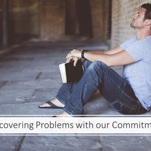Discovering Problems with our Commitment