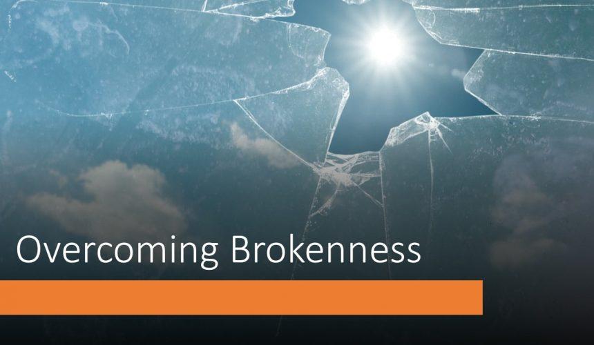 Overcoming Brokenness