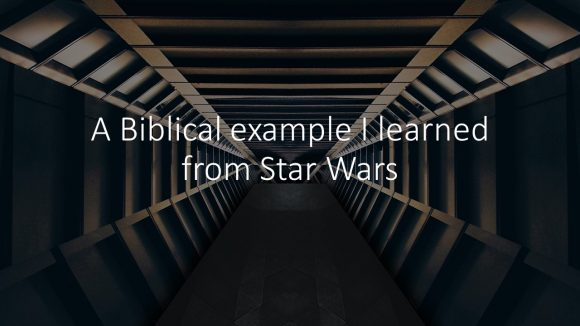 A Biblical Example I Learned from Star Wars
